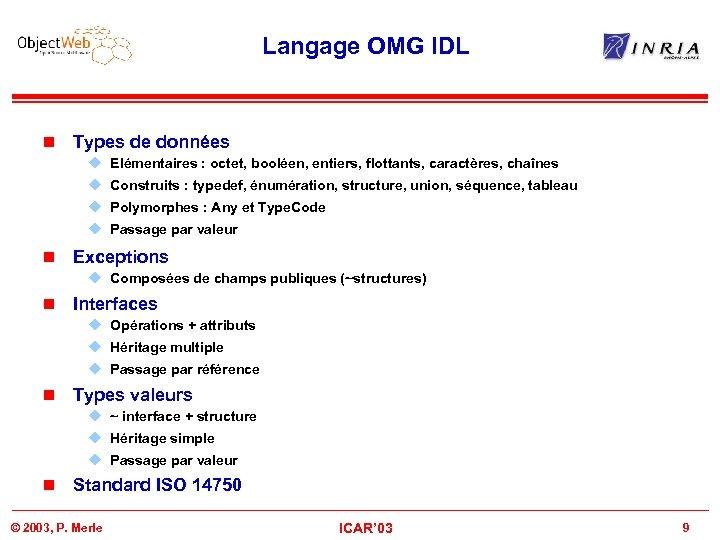 Langage OMG IDL n Types de données u Elémentaires : octet, booléen, entiers, flottants,