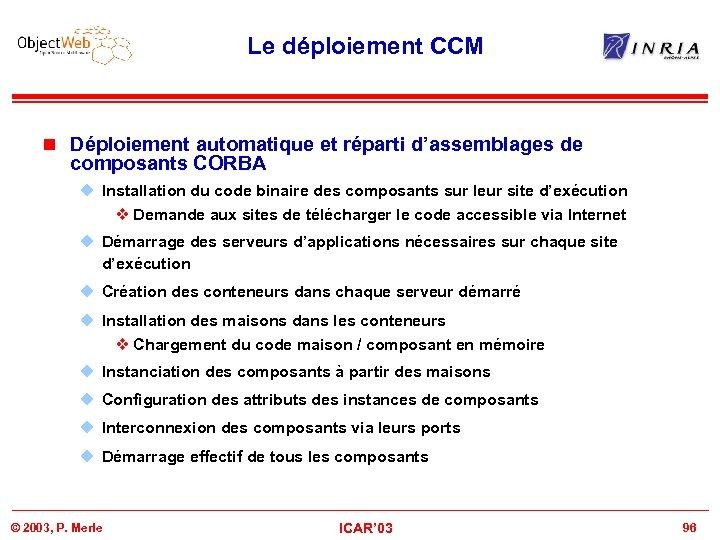 Le déploiement CCM n Déploiement automatique et réparti d'assemblages de composants CORBA u Installation