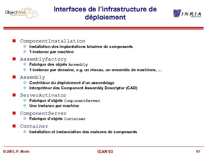 Interfaces de l'infrastructure de déploiement n Component. Installation u Installation des implantations binaires de