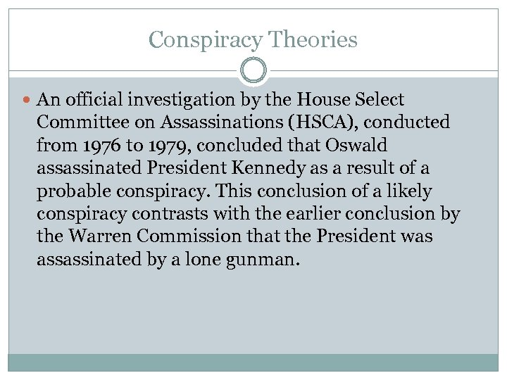 Conspiracy Theories An official investigation by the House Select Committee on Assassinations (HSCA), conducted