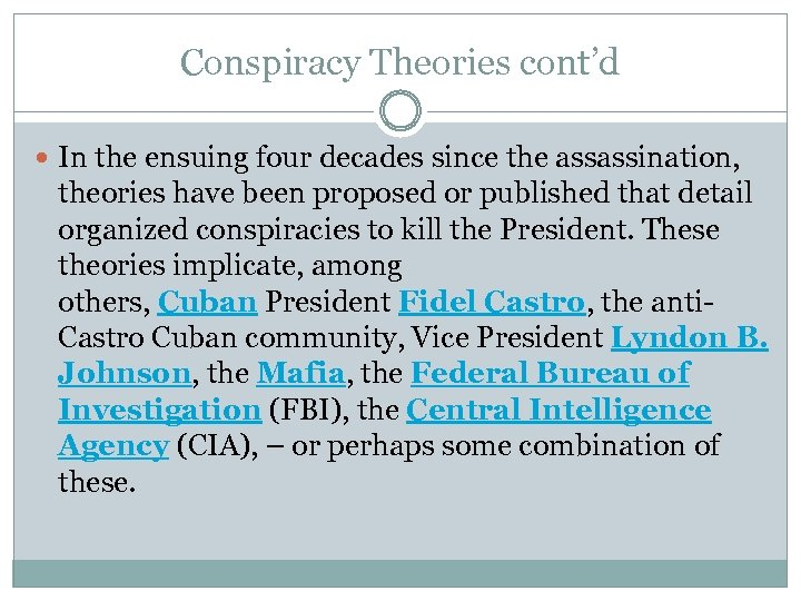 Conspiracy Theories cont'd In the ensuing four decades since the assassination, theories have been