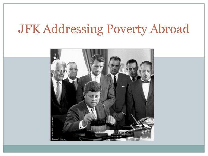 JFK Addressing Poverty Abroad