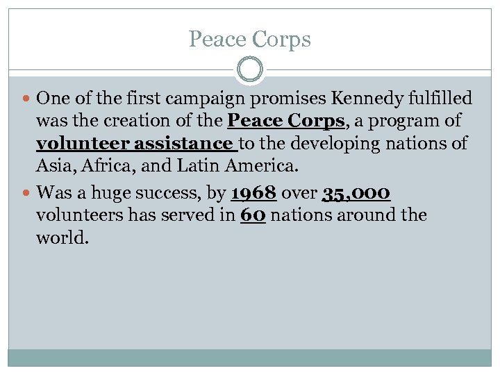 Peace Corps One of the first campaign promises Kennedy fulfilled was the creation of