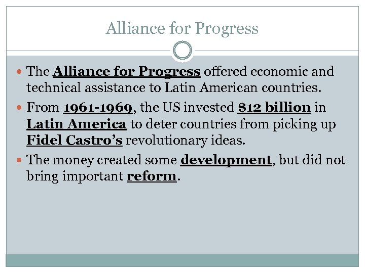 Alliance for Progress The Alliance for Progress offered economic and technical assistance to Latin
