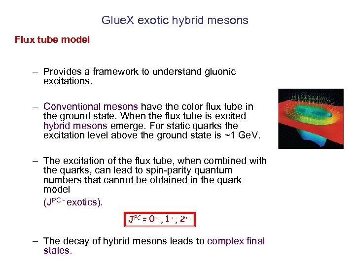Glue. X exotic hybrid mesons Flux tube model – Provides a framework to understand