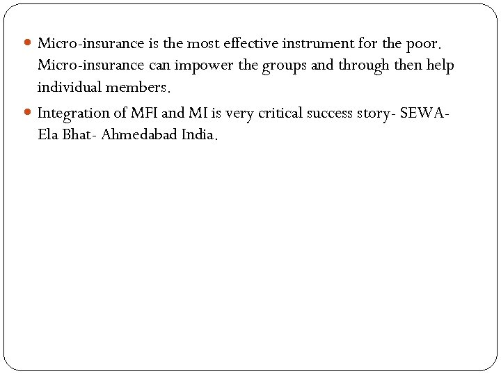 Micro-insurance is the most effective instrument for the poor. Micro-insurance can impower the