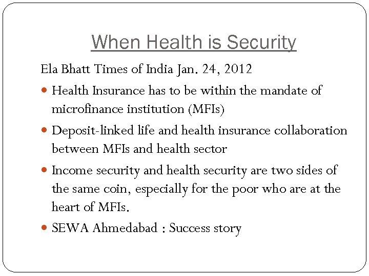 When Health is Security Ela Bhatt Times of India Jan. 24, 2012 Health Insurance