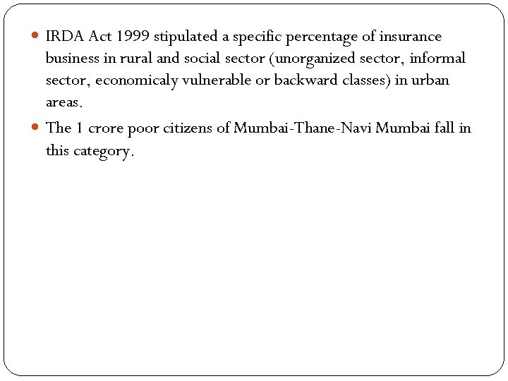 IRDA Act 1999 stipulated a specific percentage of insurance business in rural and