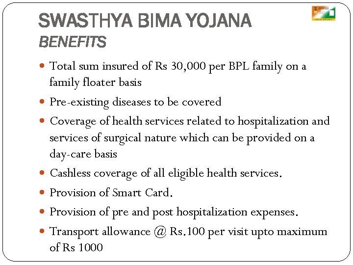 SWASTHYA BIMA YOJANA BENEFITS Total sum insured of Rs 30, 000 per BPL family