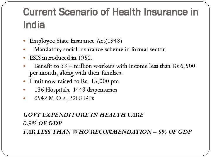 Current Scenario of Health Insurance in India • Employee State Insurance Act(1948) • Mandatory