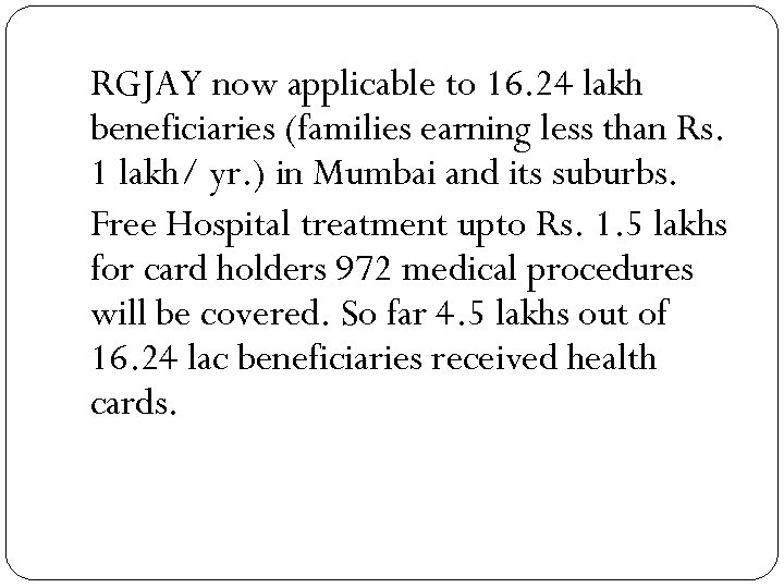RGJAY now applicable to 16. 24 lakh beneficiaries (families earning less than Rs. 1