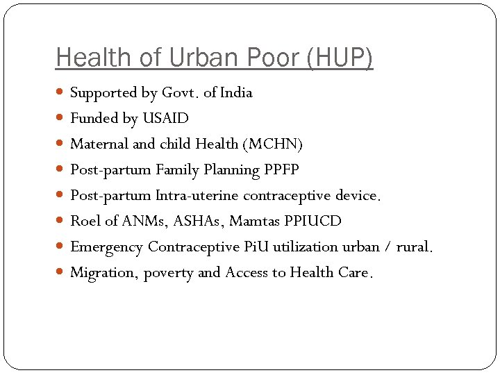 Health of Urban Poor (HUP) Supported by Govt. of India Funded by USAID Maternal
