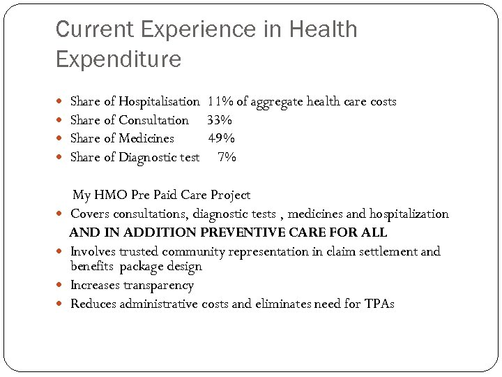 Current Experience in Health Expenditure Share of Hospitalisation 11% of aggregate health care costs