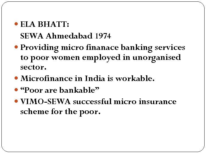 ELA BHATT: SEWA Ahmedabad 1974 Providing micro finanace banking services to poor women