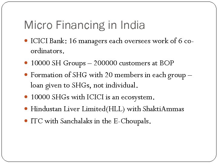 Micro Financing in India ICICI Bank: 16 managers each oversees work of 6 co-