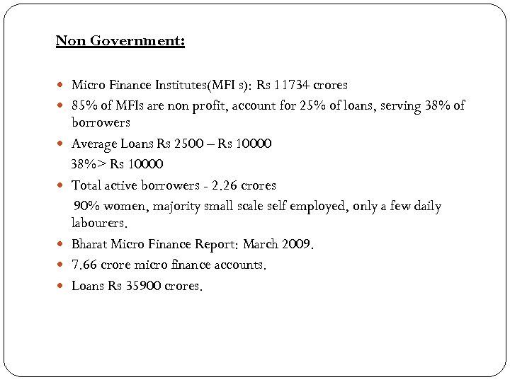 Non Government: Micro Finance Institutes(MFI s): Rs 11734 crores 85% of MFIs are non