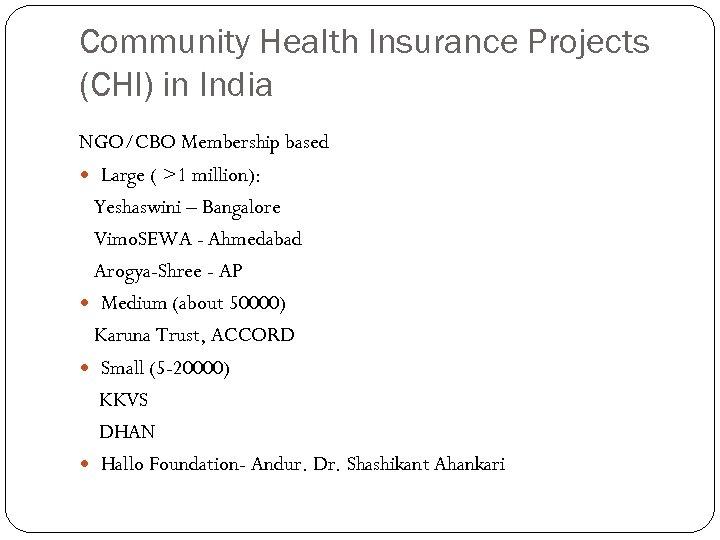 Community Health Insurance Projects (CHI) in India NGO/CBO Membership based Large ( >1 million):