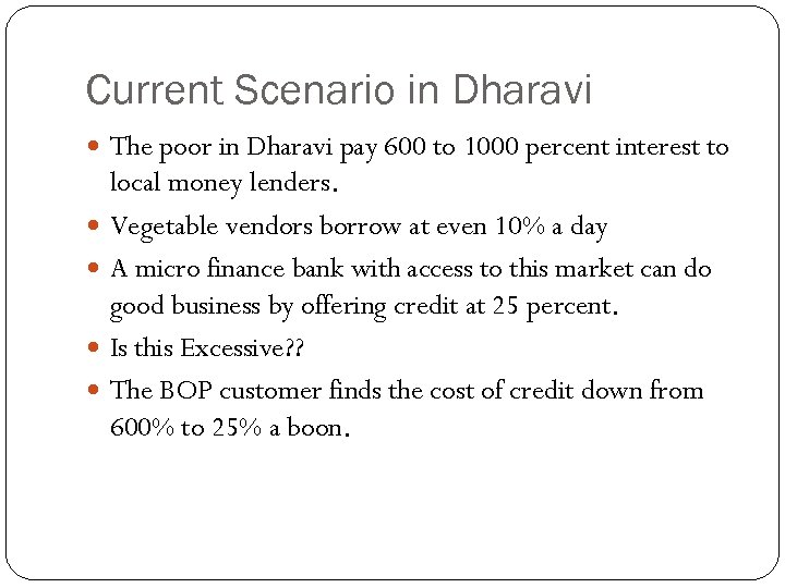 Current Scenario in Dharavi The poor in Dharavi pay 600 to 1000 percent interest