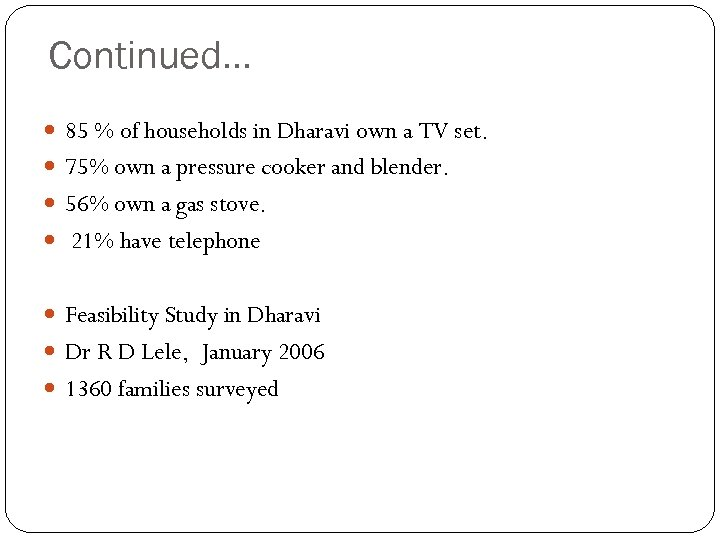 Continued… 85 % of households in Dharavi own a TV set. 75% own a