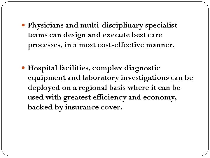 Physicians and multi-disciplinary specialist teams can design and execute best care processes, in