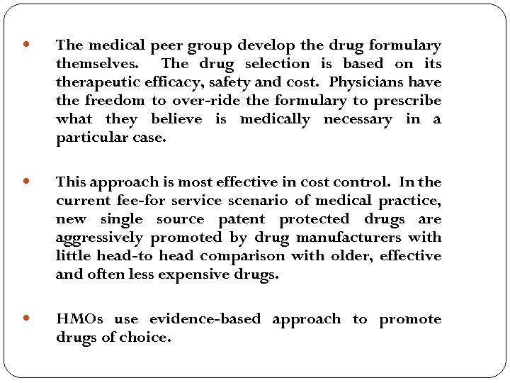 The medical peer group develop the drug formulary themselves. The drug selection is