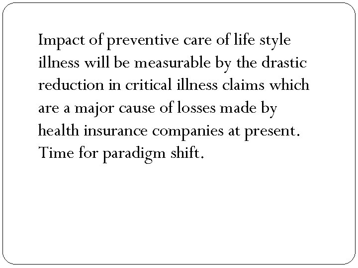 Impact of preventive care of life style illness will be measurable by the drastic