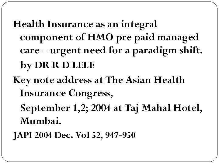 Health Insurance as an integral component of HMO pre paid managed care – urgent