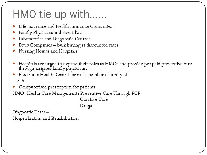 HMO tie up with…… Life Insurance and Health Insurance Companies. Family Physicians and Specialists