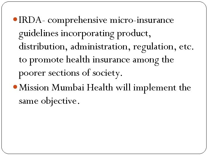IRDA- comprehensive micro-insurance guidelines incorporating product, distribution, administration, regulation, etc. to promote health