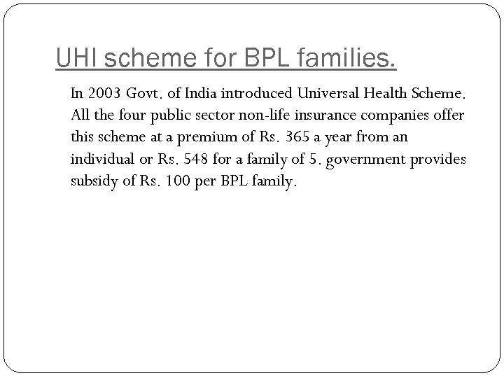 UHI scheme for BPL families. In 2003 Govt. of India introduced Universal Health Scheme.