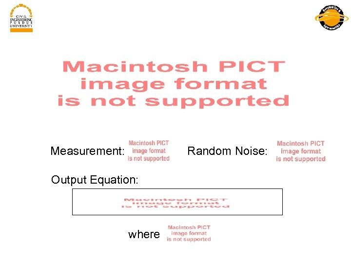 Measurement: Random Noise: Output Equation: where
