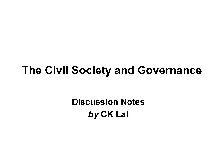 The Civil Society and Governance Discussion Notes by CK Lal