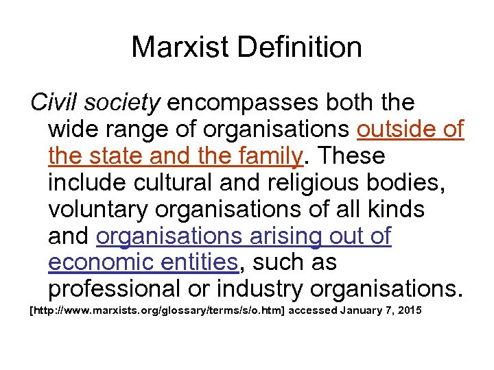 Marxist Definition Civil society encompasses both the wide range of organisations outside of the
