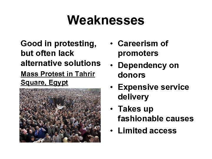 Weaknesses Good in protesting, but often lack alternative solutions Mass Protest in Tahrir Square,