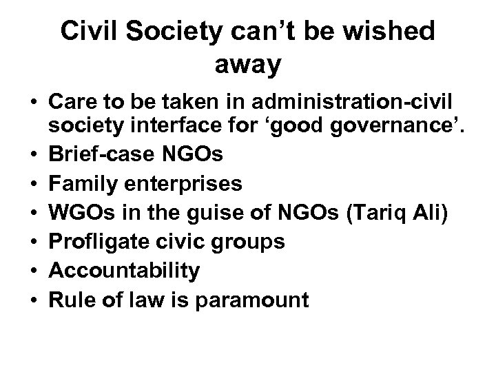 Civil Society can't be wished away • Care to be taken in administration-civil society