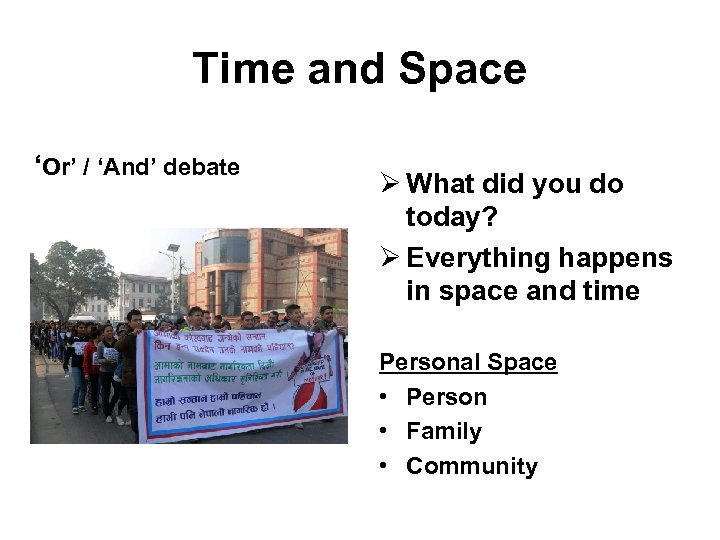 Time and Space 'Or' / 'And' debate Ø What did you do today? Ø
