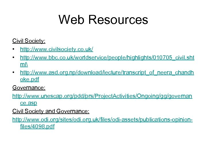 Web Resources Civil Society: • http: //www. civilsociety. co. uk/ • http: //www. bbc.
