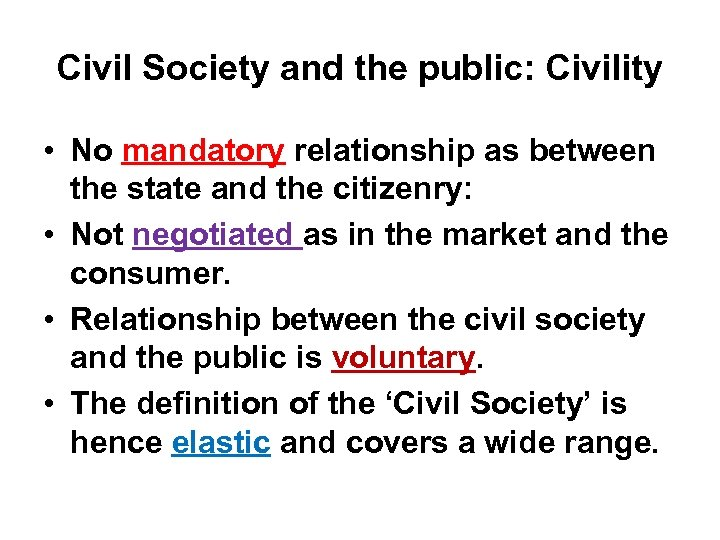 Civil Society and the public: Civility • No mandatory relationship as between the state