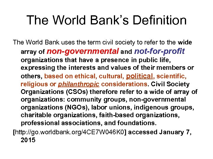 The World Bank's Definition The World Bank uses the term civil society to refer
