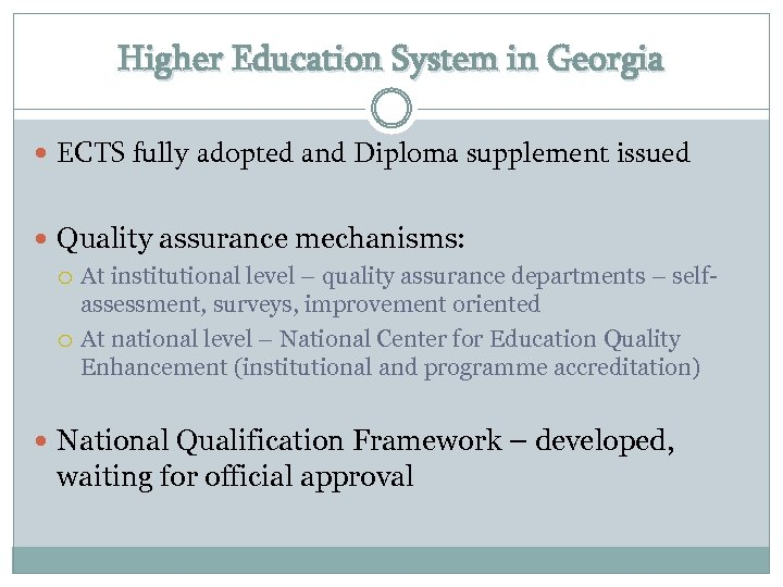Higher Education System in Georgia ECTS fully adopted and Diploma supplement issued Quality assurance