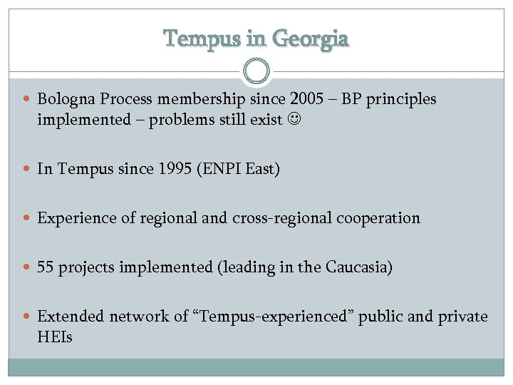 Tempus in Georgia Bologna Process membership since 2005 – BP principles implemented – problems