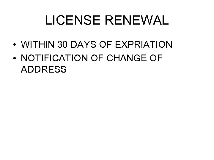 LICENSE RENEWAL • WITHIN 30 DAYS OF EXPRIATION • NOTIFICATION OF CHANGE OF ADDRESS