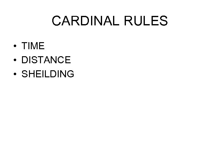 CARDINAL RULES • TIME • DISTANCE • SHEILDING