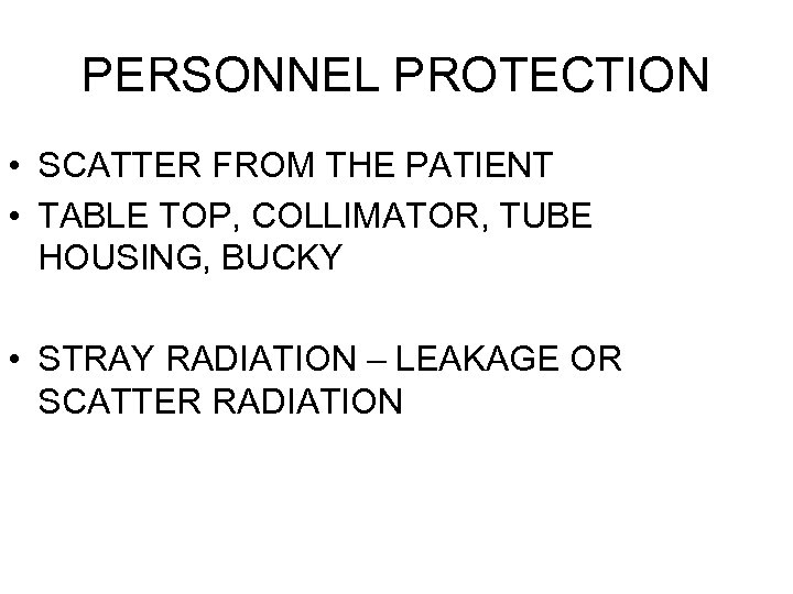 PERSONNEL PROTECTION • SCATTER FROM THE PATIENT • TABLE TOP, COLLIMATOR, TUBE HOUSING, BUCKY