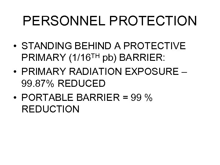 PERSONNEL PROTECTION • STANDING BEHIND A PROTECTIVE PRIMARY (1/16 TH pb) BARRIER: • PRIMARY