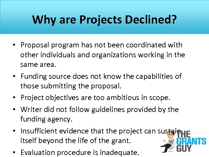 Why are Projects Declined? • Proposal program has not been coordinated with other individuals