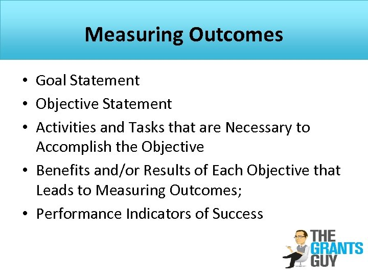 Measuring Outcomes • Goal Statement • Objective Statement • Activities and Tasks that are