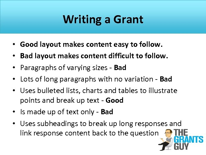 Writing a Grant Good layout makes content easy to follow. Bad layout makes content