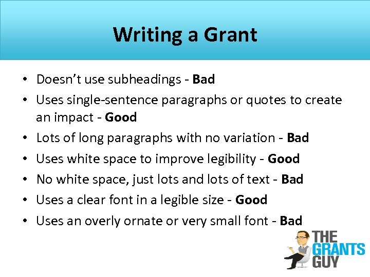 Writing a Grant • Doesn't use subheadings - Bad • Uses single-sentence paragraphs or