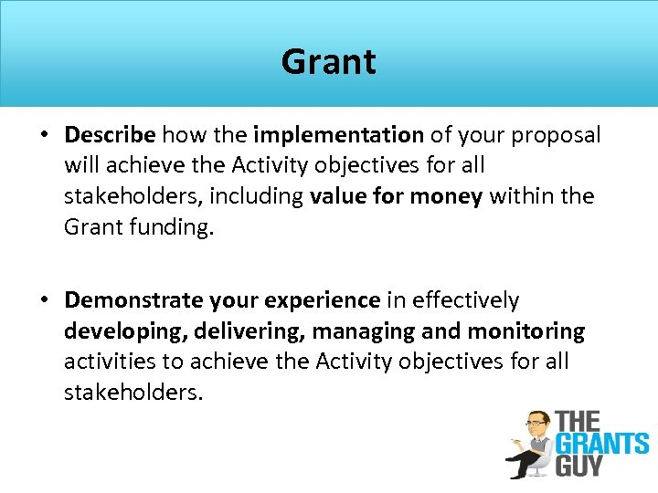 Grant • Describe how the implementation of your proposal will achieve the Activity objectives